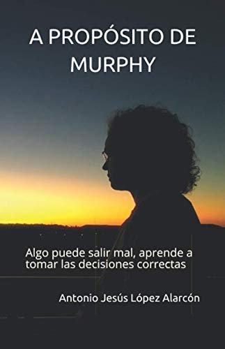 """""""A propósito de Murphy"""" de Antonio Jesús Alarcón López"""