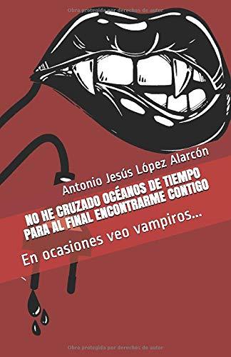 """""""No he cruzado océanos de tiempo para al final encontrarme contigo. En ocasiones veo vampiros…"""" de Antonio Jesús López Alarcón."""